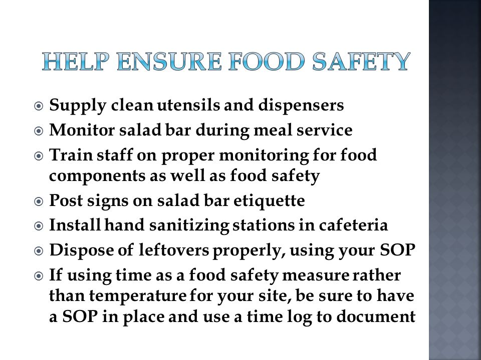 Supply clean utensils and dispensers Monitor salad bar during meal service Train staff on proper monitoring for food components as well as food safety