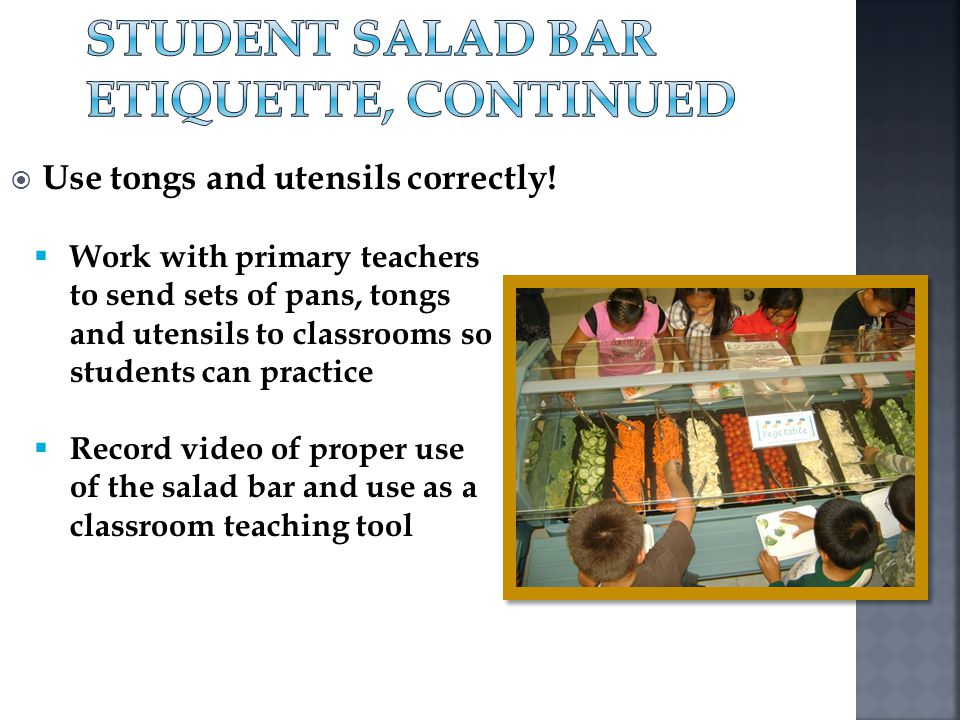 Use tongs and utensils correctly! Work with primary teachers to send sets of pans, tongs and utensils to classrooms so students can practice Record vi