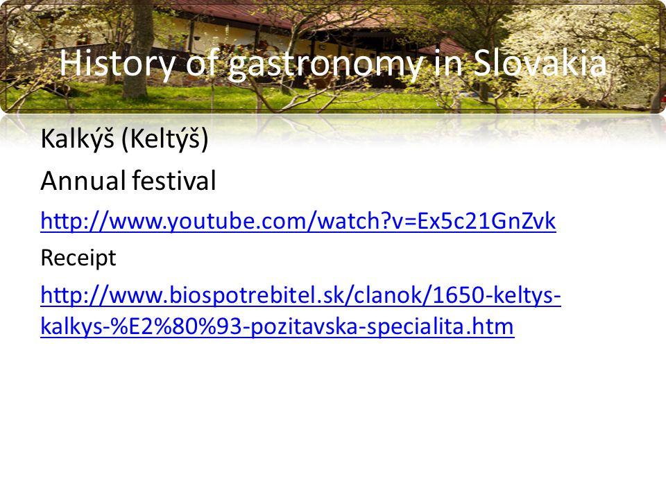 History of gastronomy in Slovakia Kalkýš (Keltýš) Annual festival http://www.youtube.com/watch v=Ex5c21GnZvk Receipt http://www.biospotrebitel.sk/clanok/1650-keltys- kalkys-%E2%80%93-pozitavska-specialita.htm