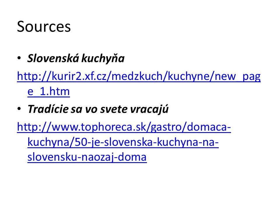 Sources Slovenská kuchyňa http://kurir2.xf.cz/medzkuch/kuchyne/new_pag e_1.htm Tradície sa vo svete vracajú http://www.tophoreca.sk/gastro/domaca- kuchyna/50-je-slovenska-kuchyna-na- slovensku-naozaj-doma