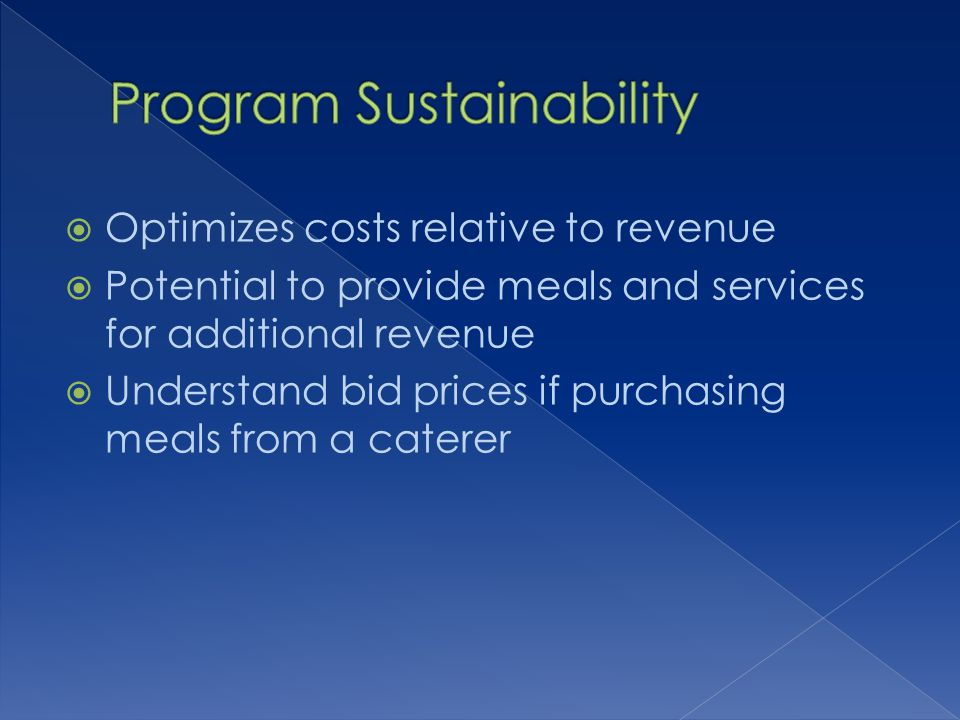 Optimizes costs relative to revenue Potential to provide meals and services for additional revenue Understand bid prices if purchasing meals from a caterer
