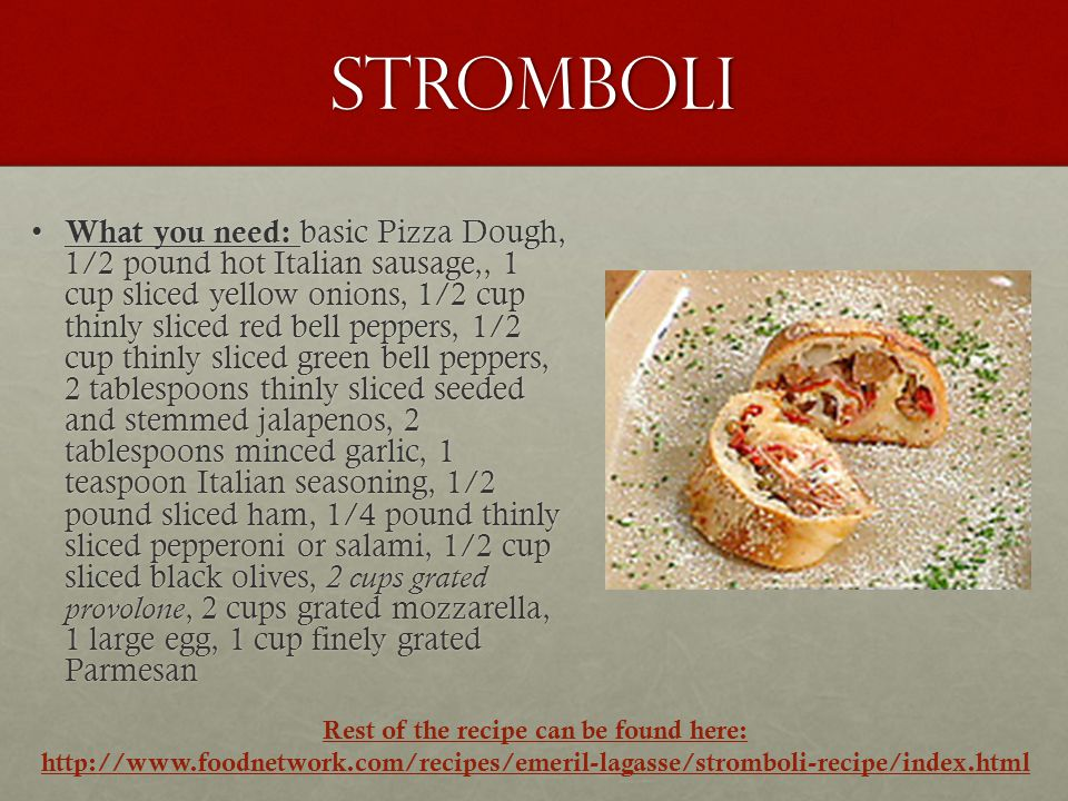 Stromboli What you need: basic Pizza Dough, 1/2 pound hot Italian sausage,, 1 cup sliced yellow onions, 1/2 cup thinly sliced red bell peppers, 1/2 cu