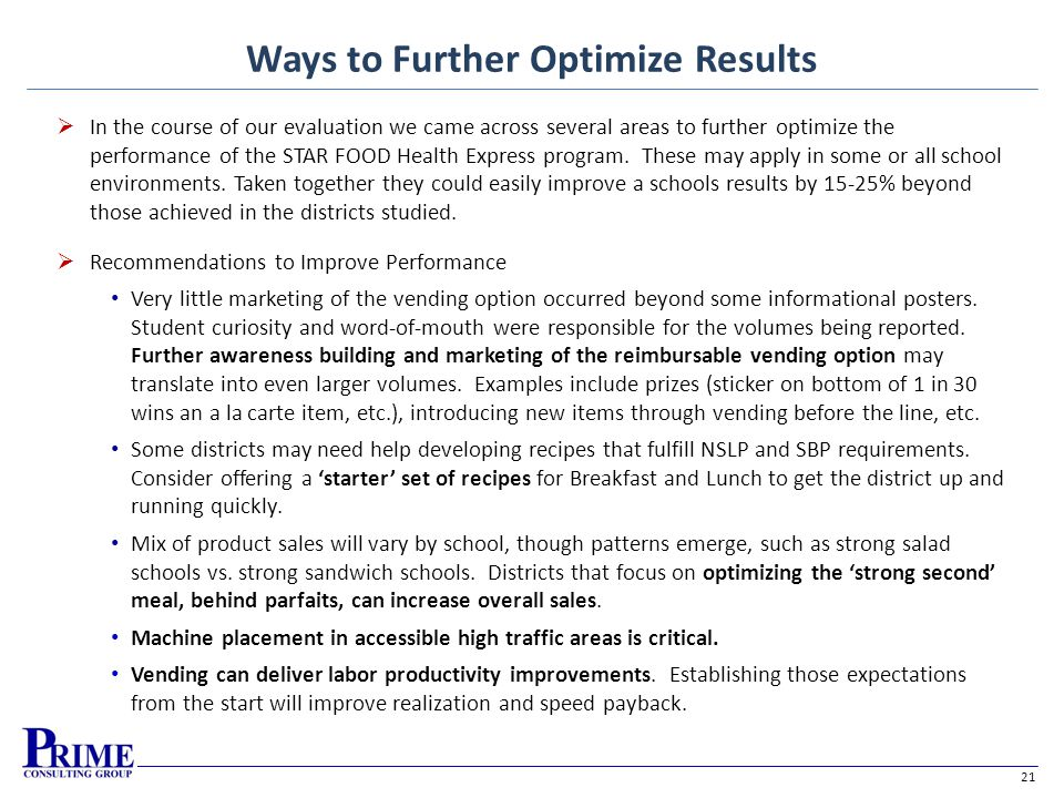 21 Ways to Further Optimize Results In the course of our evaluation we came across several areas to further optimize the performance of the STAR FOOD