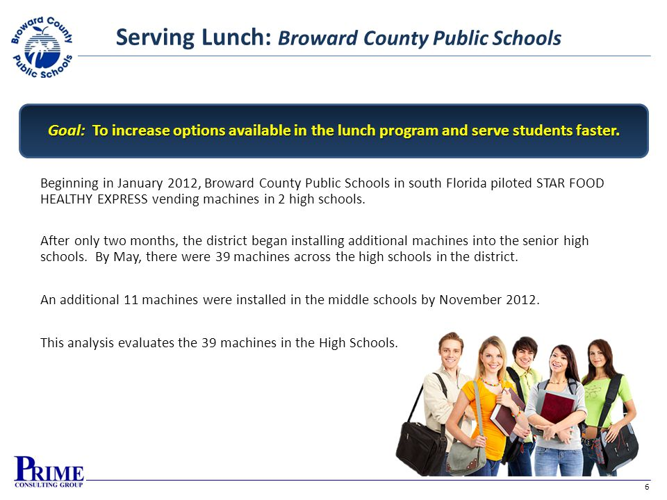 6 Serving Lunch: Broward County Public Schools Beginning in January 2012, Broward County Public Schools in south Florida piloted STAR FOOD HEALTHY EXP