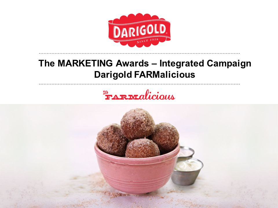 The MARKETING Awards – Integrated Campaign Darigold FRESH meets FARMalicious Forward from Overview: Darigold is a farmer-owned cooperative which began in 1918.