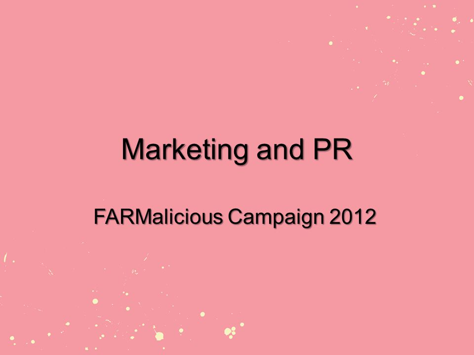 Marketing and PR FARMalicious Campaign 2012