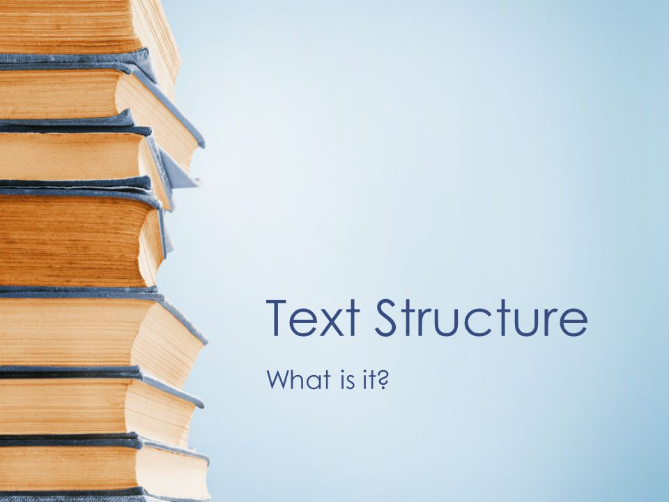 Text Structure What is it?