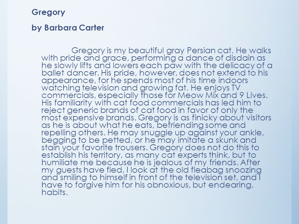 Gregory by Barbara Carter Gregory is my beautiful gray Persian cat. He walks with pride and grace, performing a dance of disdain as he slowly lifts an