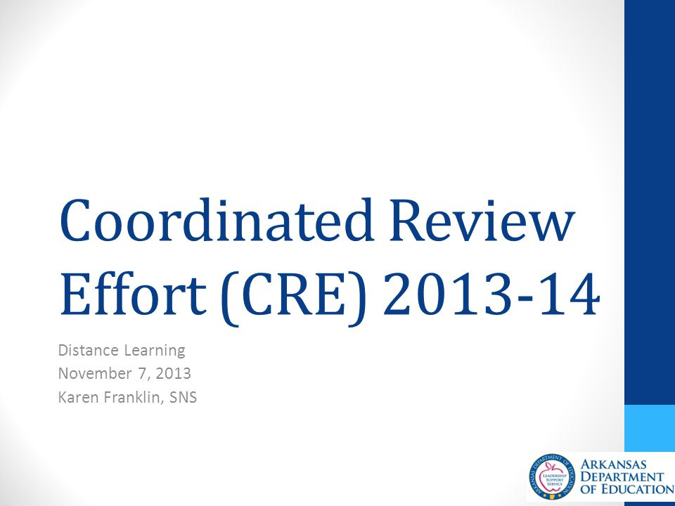 Coordinated Review Effort (CRE) 2013-14 Distance Learning November 7, 2013 Karen Franklin, SNS