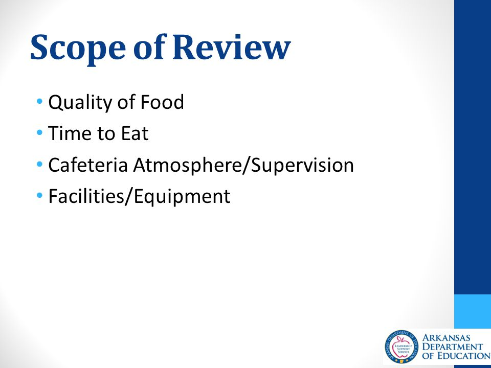 Scope of Review Quality of Food Time to Eat Cafeteria Atmosphere/Supervision Facilities/Equipment