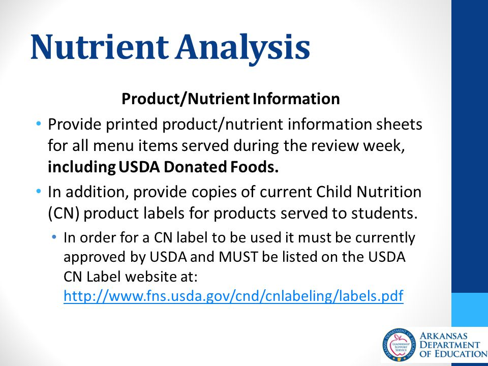 Nutrient Analysis Product/Nutrient Information Provide printed product/nutrient information sheets for all menu items served during the review week, including USDA Donated Foods.