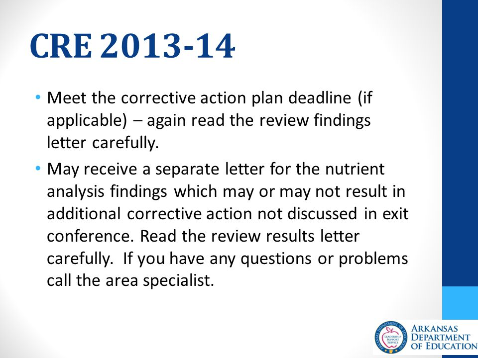 CRE 2013-14 Meet the corrective action plan deadline (if applicable) – again read the review findings letter carefully.