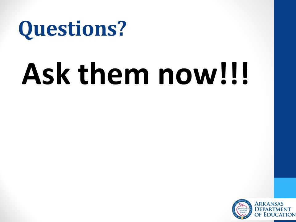 Questions Ask them now!!!