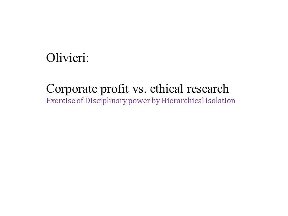 Olivieri: Corporate profit vs. ethical research Exercise of Disciplinary power by Hierarchical Isolation