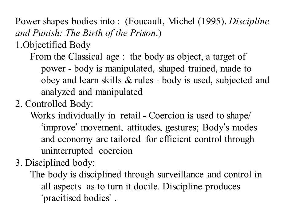 Power shapes bodies into : (Foucault, Michel (1995).