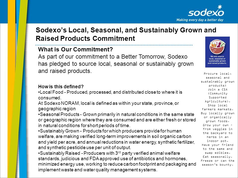 Sodexos Local, Seasonal, and Sustainably Grown and Raised Products Commitment What is Our Commitment? As part of our commitment to a Better Tomorrow,