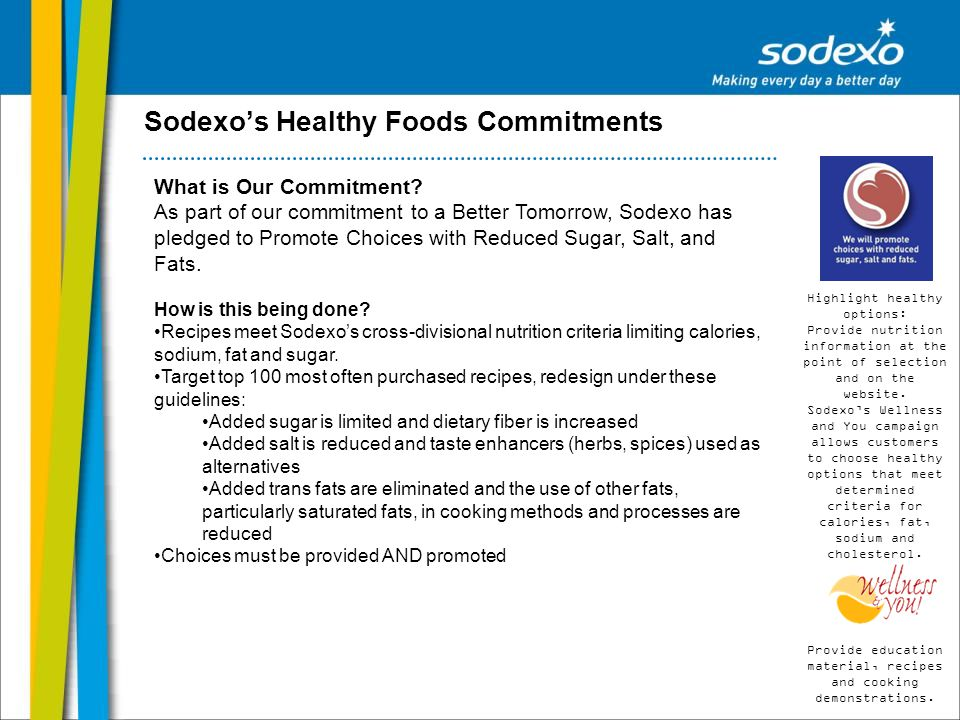 Sodexos Healthy Foods Commitments What is Our Commitment? As part of our commitment to a Better Tomorrow, Sodexo has pledged to Promote Choices with R