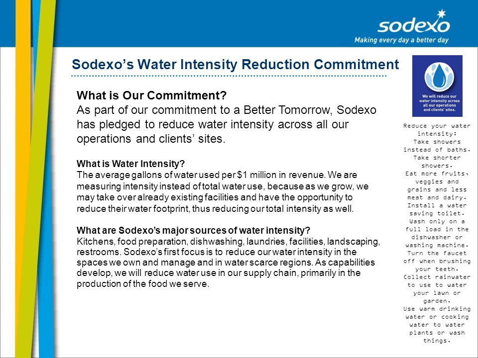 Sodexos Water Intensity Reduction Commitment What is Our Commitment? As part of our commitment to a Better Tomorrow, Sodexo has pledged to reduce wate