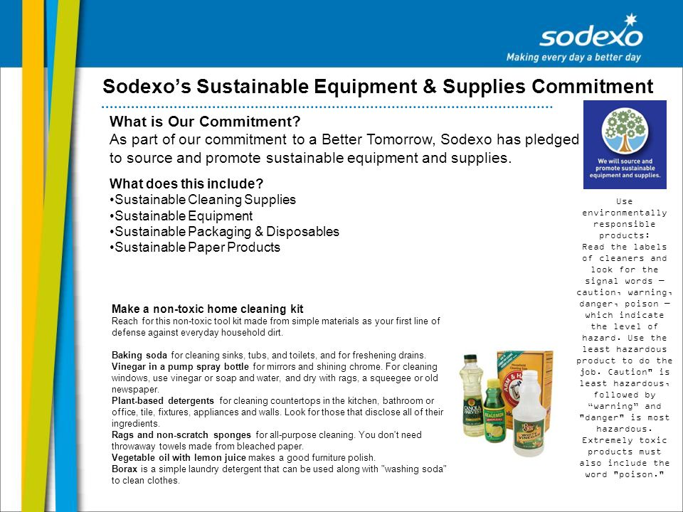 Sodexos Sustainable Equipment & Supplies Commitment What is Our Commitment? As part of our commitment to a Better Tomorrow, Sodexo has pledged to sour