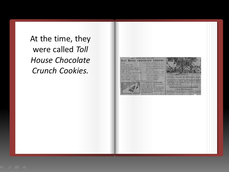 At the time, they were called Toll House Chocolate Crunch Cookies.
