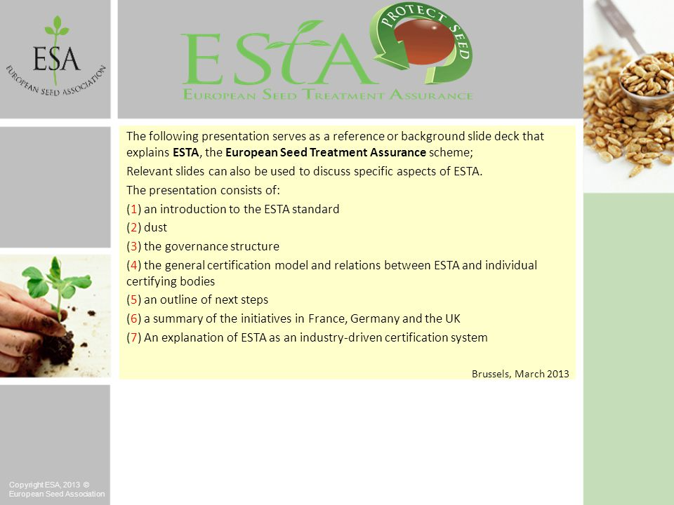 Copyright ESA, 2013 © European Seed Association The following presentation serves as a reference or background slide deck that explains ESTA, the Euro