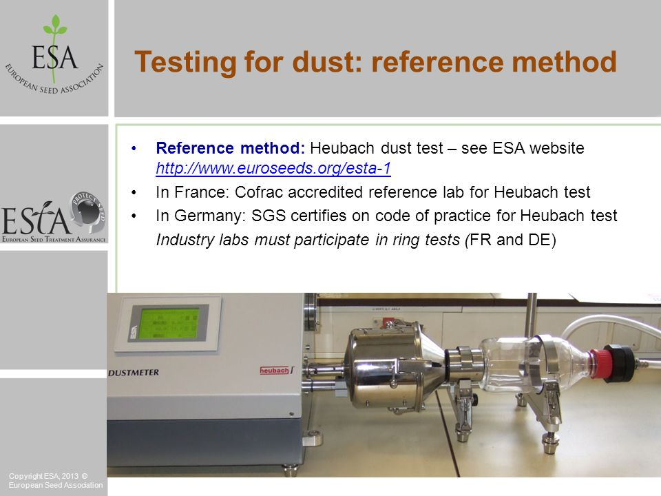 Reference method: Heubach dust test – see ESA website http://www.euroseeds.org/esta-1 http://www.euroseeds.org/esta-1 In France: Cofrac accredited ref