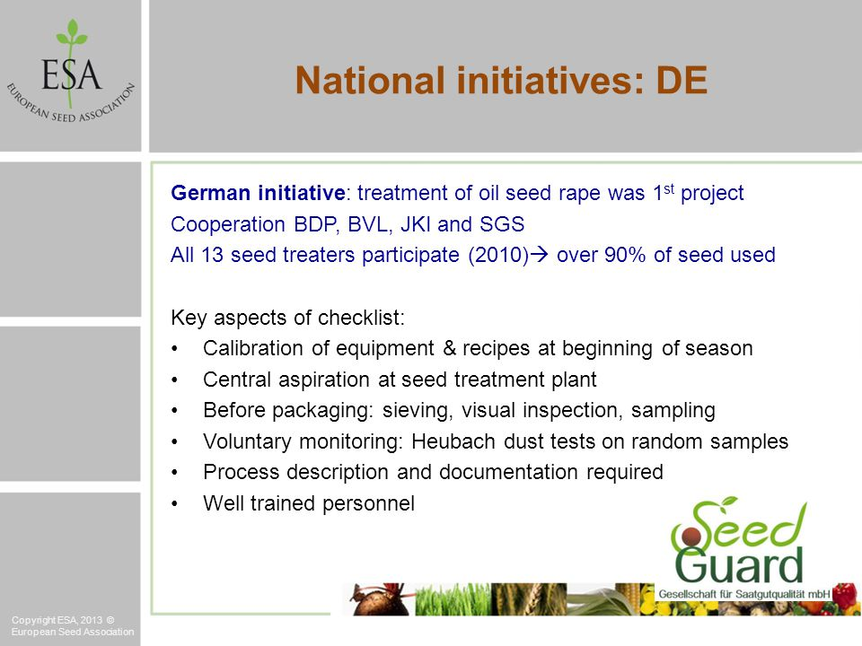 German initiative: treatment of oil seed rape was 1 st project Cooperation BDP, BVL, JKI and SGS All 13 seed treaters participate (2010) over 90% of s