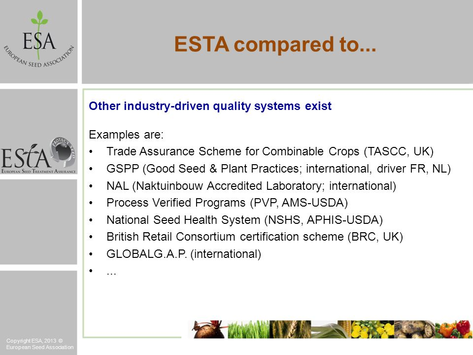 Other industry-driven quality systems exist Examples are: Trade Assurance Scheme for Combinable Crops (TASCC, UK) GSPP (Good Seed & Plant Practices; i