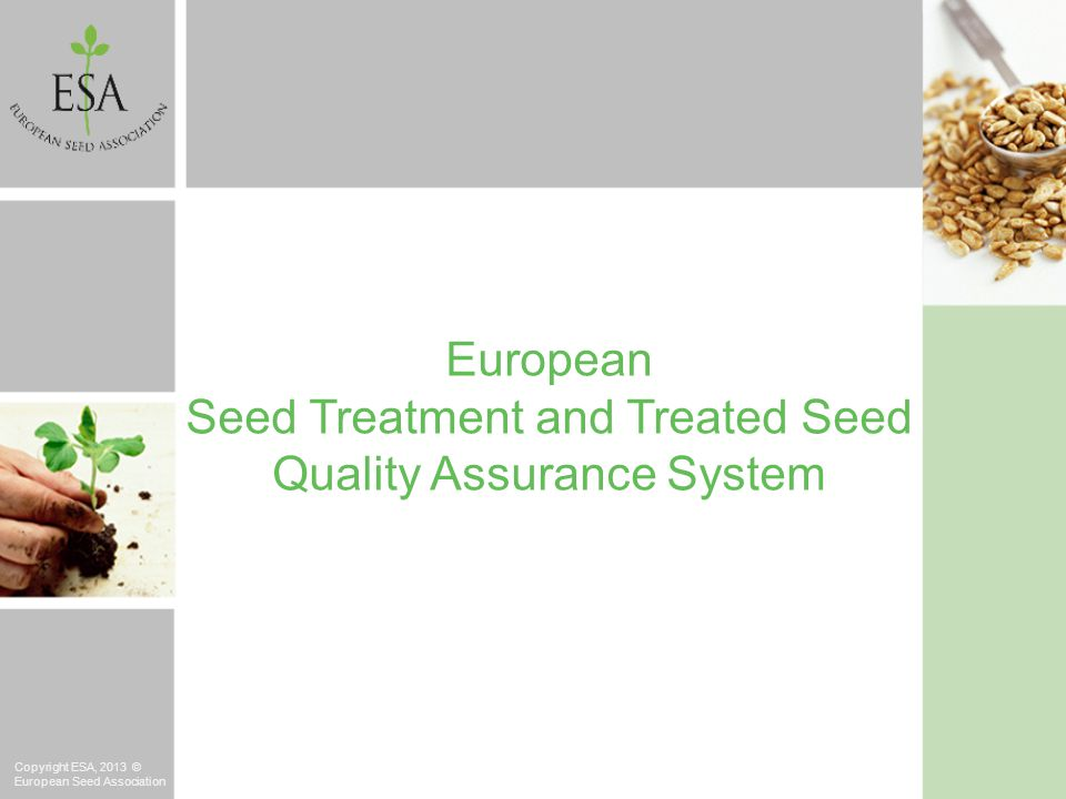 European Seed Treatment and Treated Seed Quality Assurance System Copyright ESA, 2013 © European Seed Association