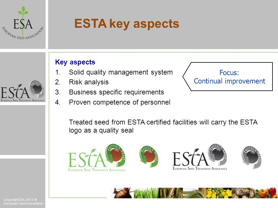 Key aspects 1.Solid quality management system 2.Risk analysis 3.Business specific requirements 4.Proven competence of personnel Treated seed from ESTA