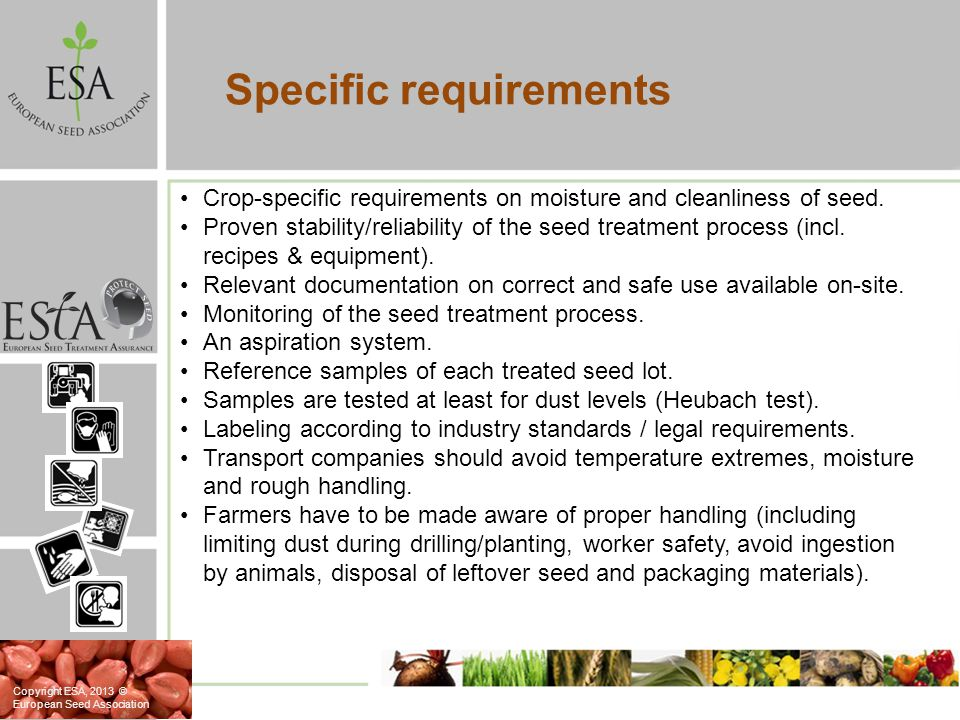 Crop-specific requirements on moisture and cleanliness of seed. Proven stability/reliability of the seed treatment process (incl. recipes & equipment)