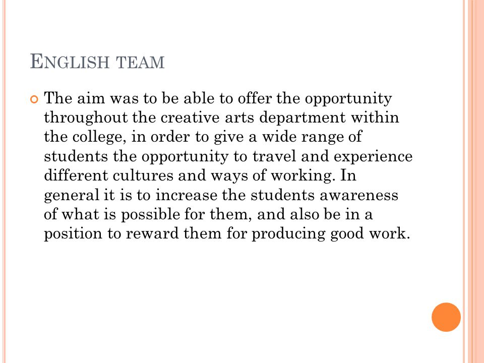 E NGLISH TEAM The aim was to be able to offer the opportunity throughout the creative arts department within the college, in order to give a wide range of students the opportunity to travel and experience different cultures and ways of working.