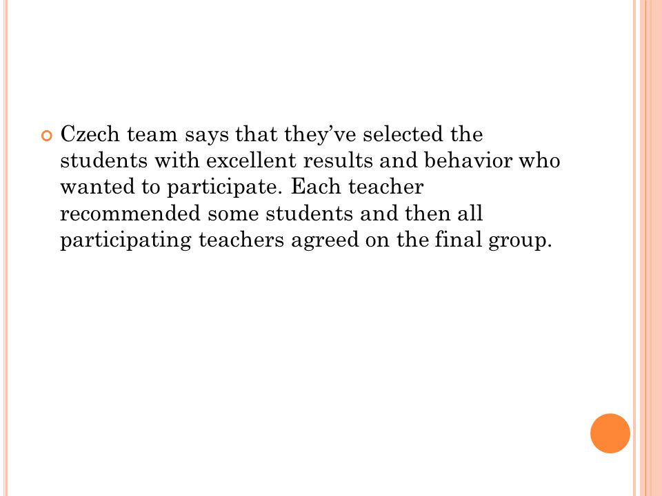 Czech team says that theyve selected the students with excellent results and behavior who wanted to participate.