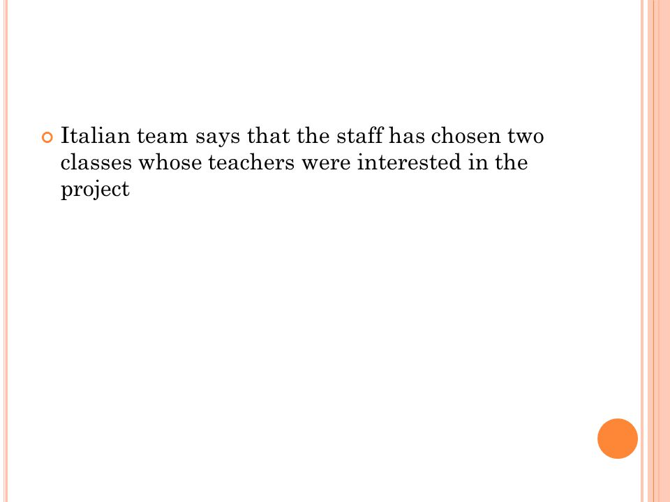 Italian team says that the staff has chosen two classes whose teachers were interested in the project