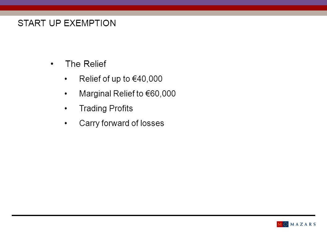 EMPLOYMENT AND INVESTMENT INCENTIVE SCHEME (EIIS) The Investor Resident in Ireland Hold shares for 3 years Not connected to company Relief of 150,000 in any one year