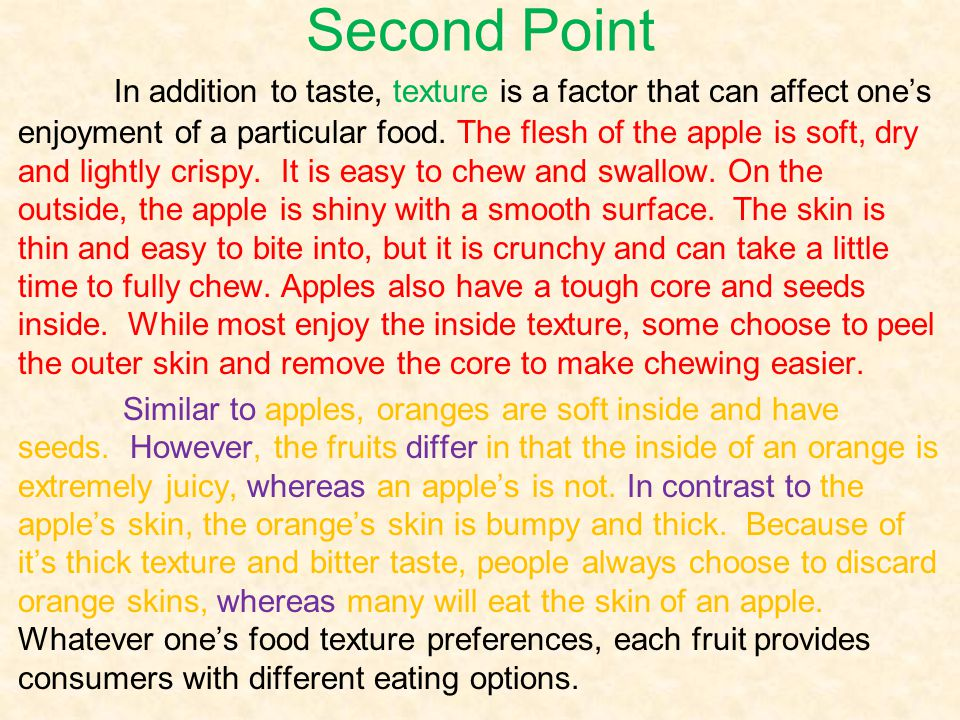 Second Point In addition to taste, texture is a factor that can affect ones enjoyment of a particular food.