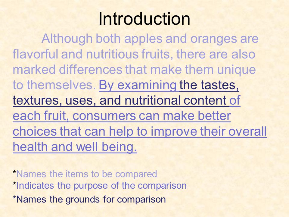 Introduction Although both apples and oranges are flavorful and nutritious fruits, there are also marked differences that make them unique to themselves.