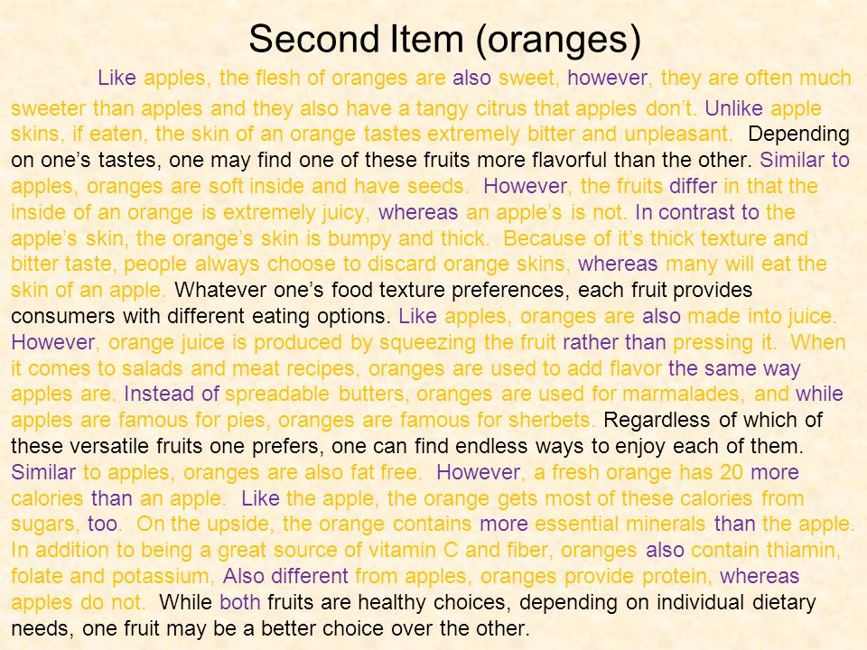 Second Item (oranges) Like apples, the flesh of oranges are also sweet, however, they are often much sweeter than apples and they also have a tangy citrus that apples dont.