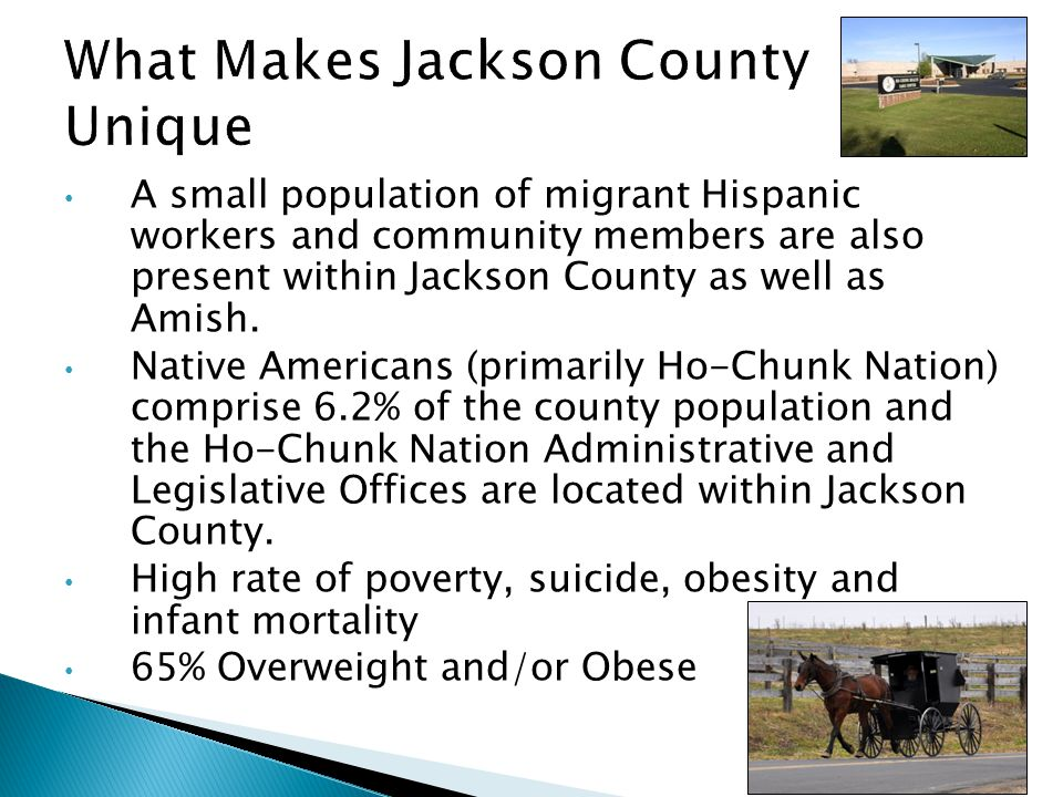 A small population of migrant Hispanic workers and community members are also present within Jackson County as well as Amish.