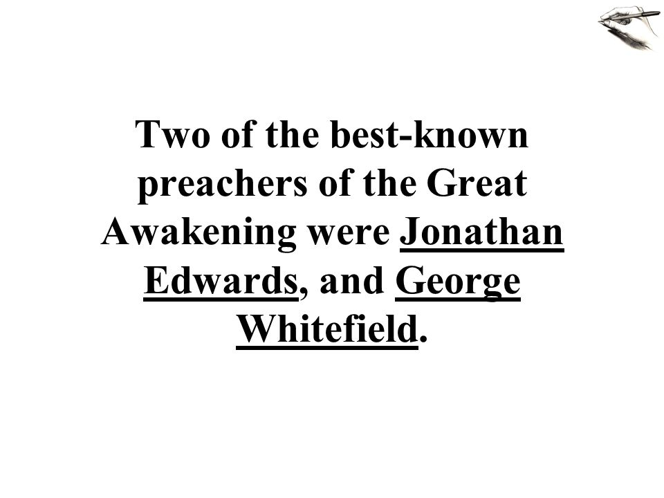 Two of the best-known preachers of the Great Awakening were Jonathan Edwards, and George Whitefield.
