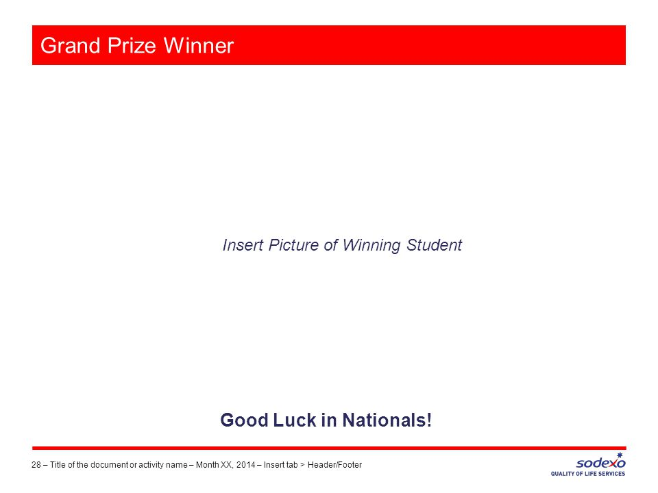 Grand Prize Winner 28 –Title of the document or activity name – Month XX, 2014 – Insert tab > Header/Footer Insert Picture of Winning Student Good Luck in Nationals!