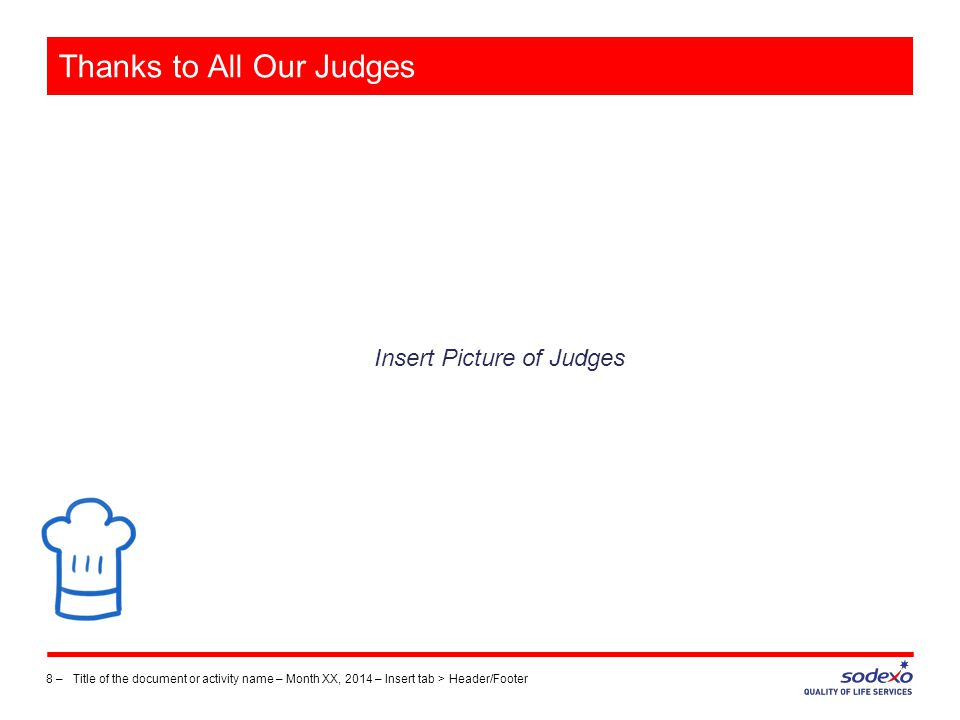Thanks to All Our Judges Insert Picture of Judges 8 –Title of the document or activity name – Month XX, 2014 – Insert tab > Header/Footer
