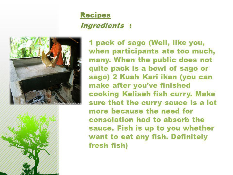 Recipes Ingredients : 1 pack of sago (Well, like you, when participants ate too much, many. When the public does not quite pack is a bowl of sago or s