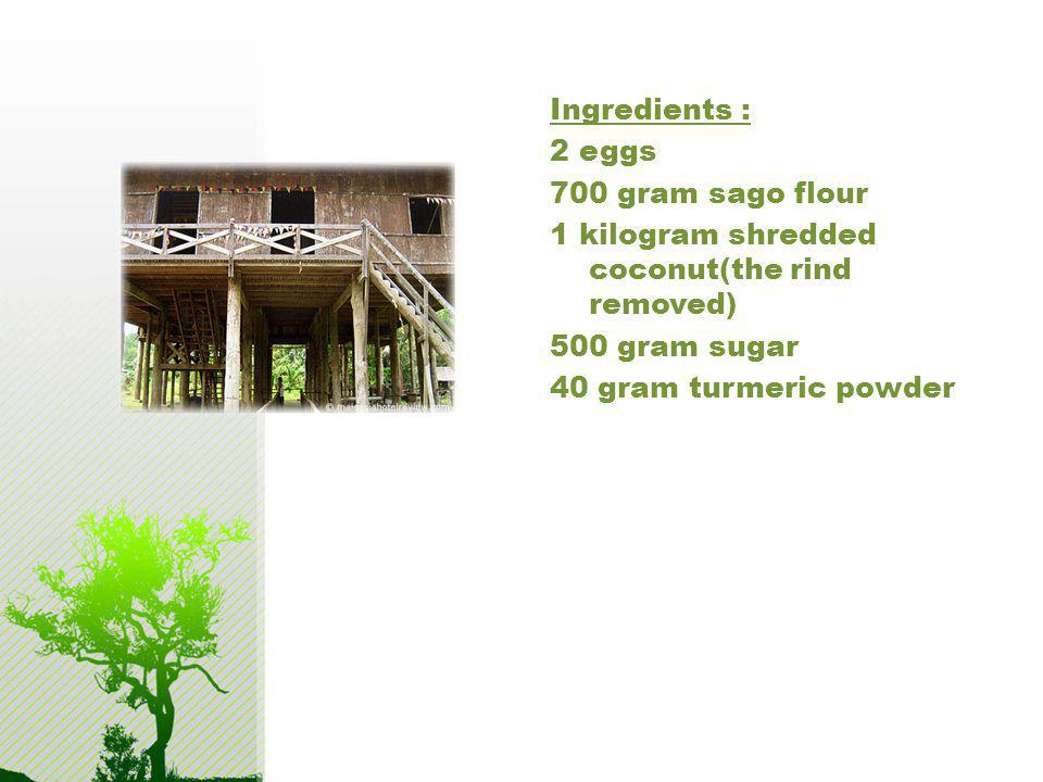 Ingredients : 2 eggs 700 gram sago flour 1 kilogram shredded coconut(the rind removed) 500 gram sugar 40 gram turmeric powder