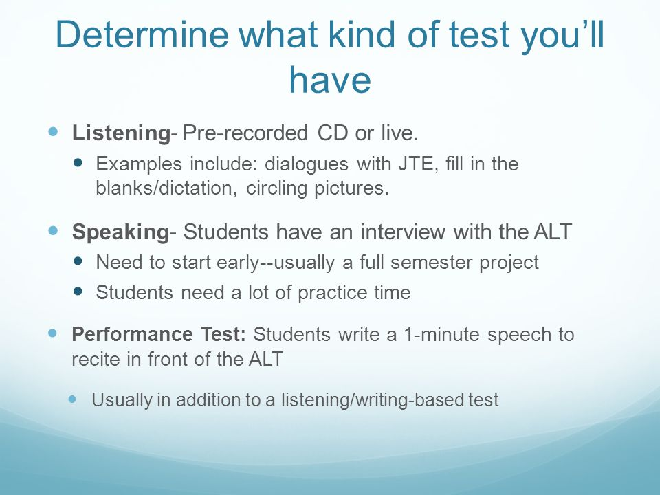 Determine what kind of test youll have Listening- Pre-recorded CD or live.