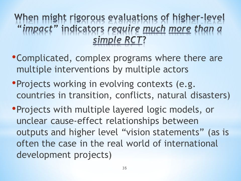 Adapted from Patricia Rogers, RMIT University 34 Question needed for evidence-based policy What works.