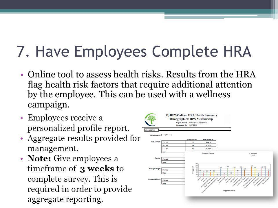 7. Have Employees Complete HRA Online tool to assess health risks.