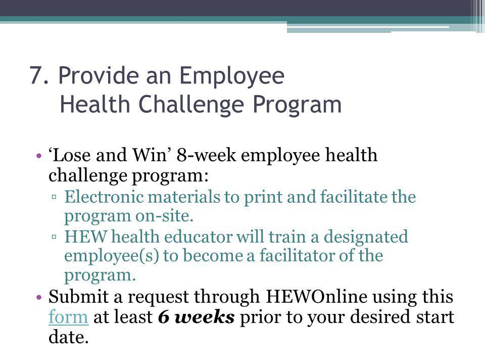 7. Provide an Employee Health Challenge Program Lose and Win 8-week employee health challenge program: Electronic materials to print and facilitate th