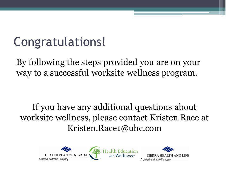 Congratulations! By following the steps provided you are on your way to a successful worksite wellness program. If you have any additional questions a