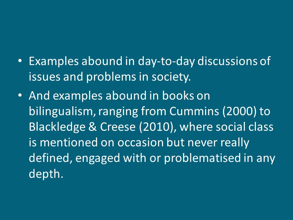 Examples abound in day-to-day discussions of issues and problems in society.